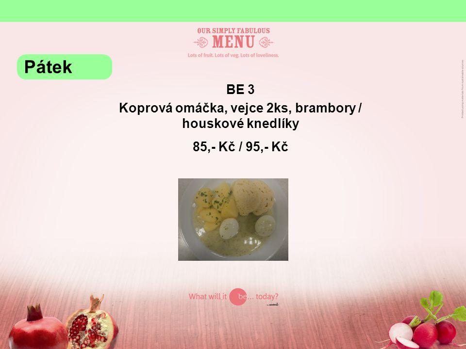 BE 3 Koprová omáčka, vejce 2ks, brambory / houskové knedlíky 85,- Kč / 95,- Kč Pátek