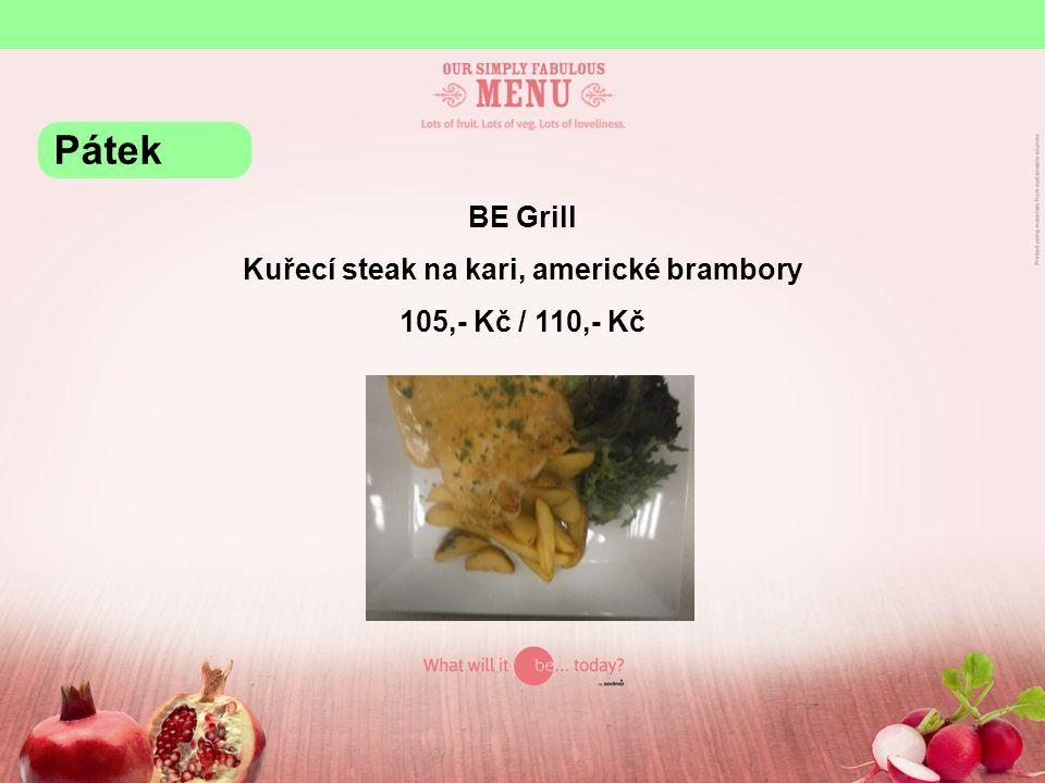 BE Grill Kuřecí steak na kari, americké brambory 105,- Kč / 110,- Kč Pátek