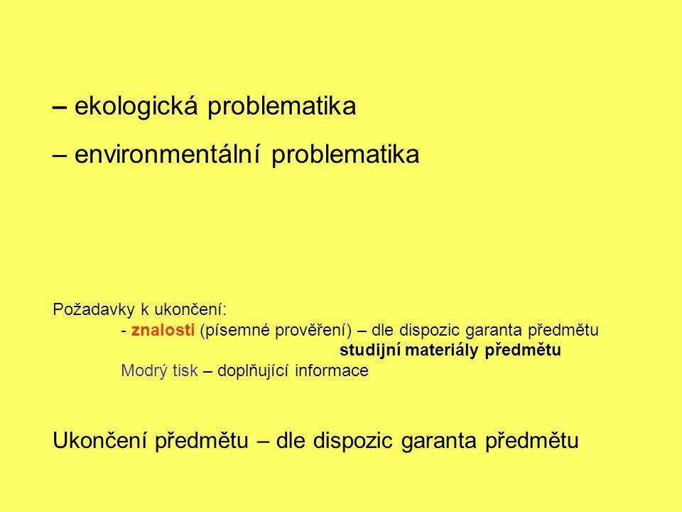 – ekologická problematika – environmentální problematika Požadavky k ukončení: - znalosti (písemné prověření) – dle dispozic garanta předmětu studijní