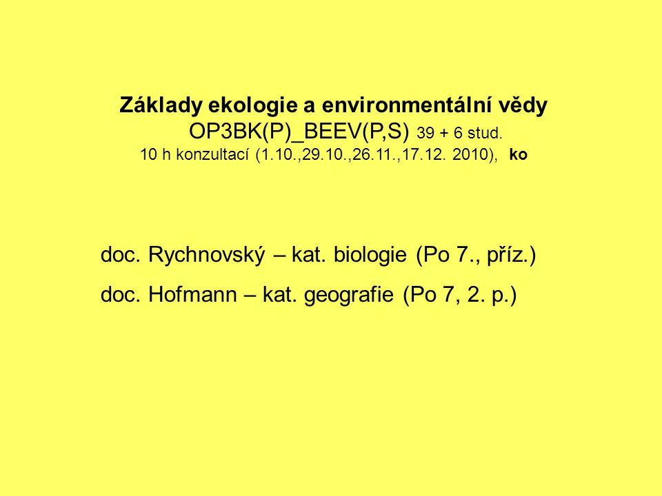 doc. Rychnovský – kat. biologie (Po 7., příz.) doc. Hofmann – kat. geografie (Po 7, 2. p.) Základy ekologie a environmentální vědy OP3BK(P)_BEEV(P,S)