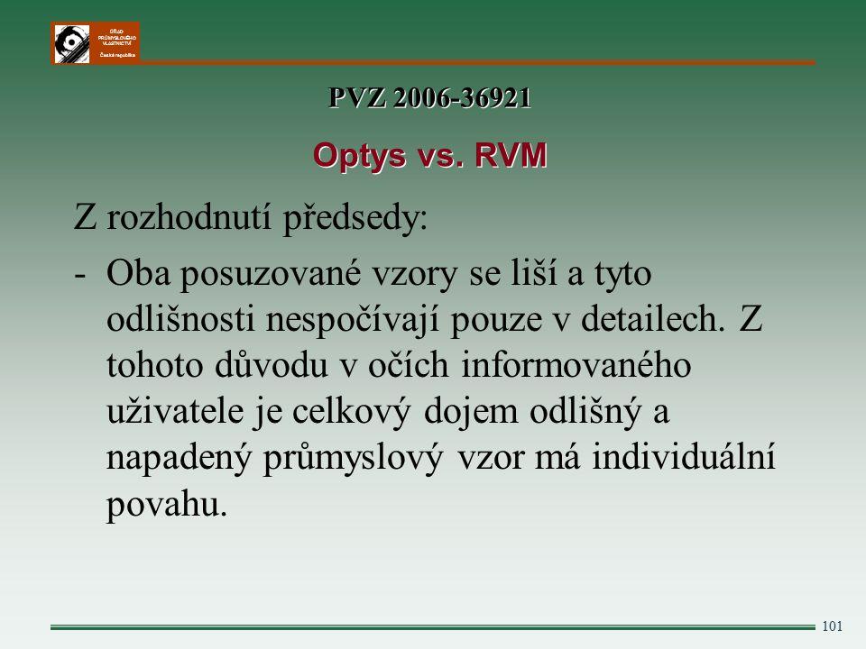 ÚŘAD PRŮMYSLOVÉHO VLASTNICTVÍ Česká republika Z rozhodnutí předsedy: -Oba posuzované vzory se liší a tyto odlišnosti nespočívají pouze v detailech. Z
