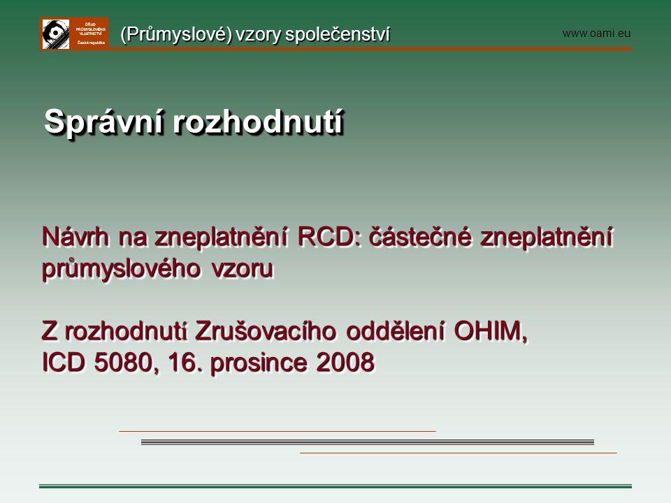 ÚŘAD PRŮMYSLOVÉHO VLASTNICTVÍ Česká republika Správní rozhodnutí Návrh na zneplatnění RCD: částečné zneplatnění průmyslového vzoru Z rozhodnut í Zrušo