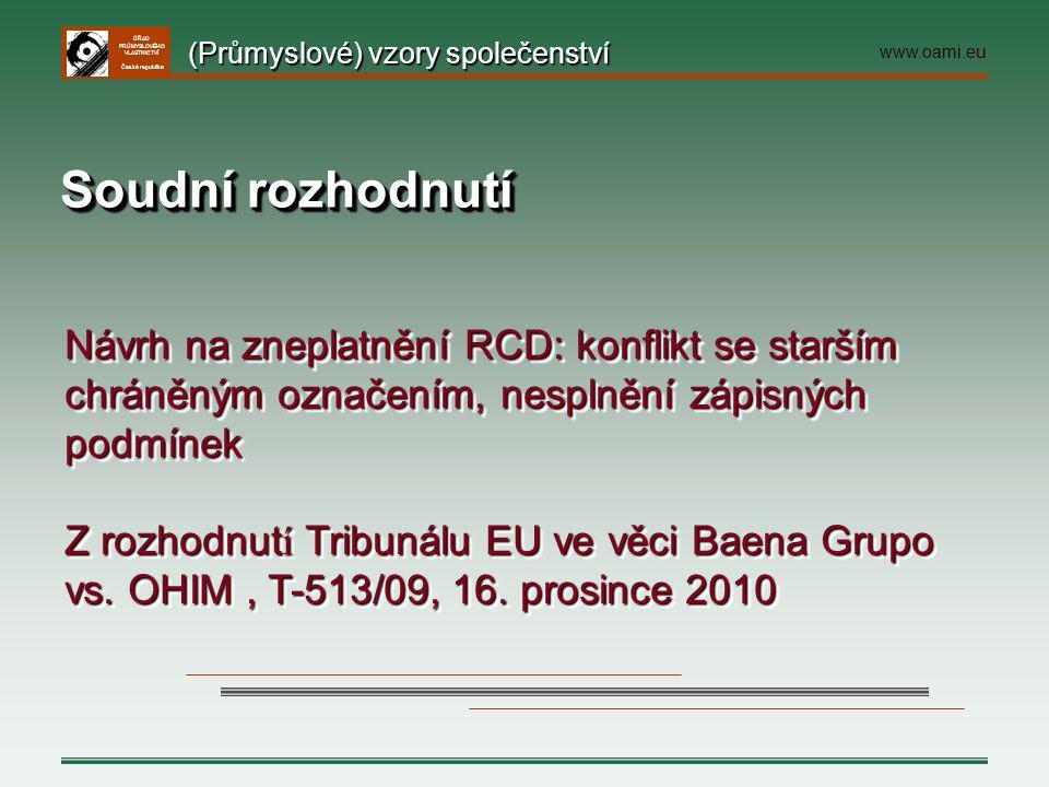 ÚŘAD PRŮMYSLOVÉHO VLASTNICTVÍ Česká republika Soudní rozhodnutí Návrh na zneplatnění RCD: konflikt se starším chráněným označením, nesplnění zápisných