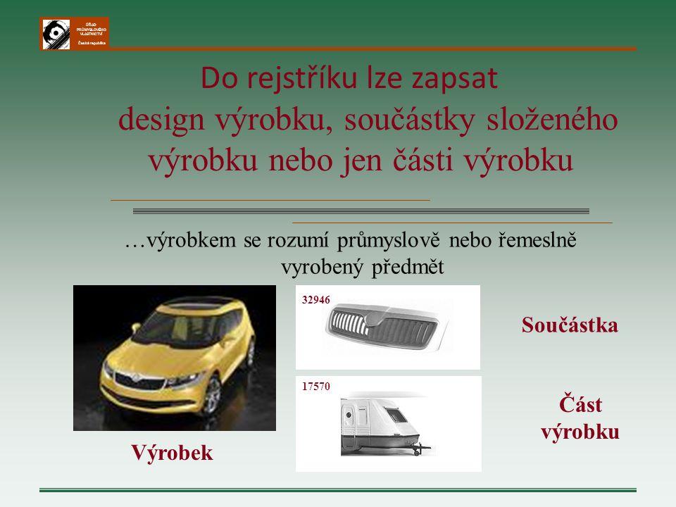 ÚŘAD PRŮMYSLOVÉHO VLASTNICTVÍ Česká republika …výrobkem se rozumí průmyslově nebo řemeslně vyrobený předmět Do rejstříku lze zapsat design výrobku, so