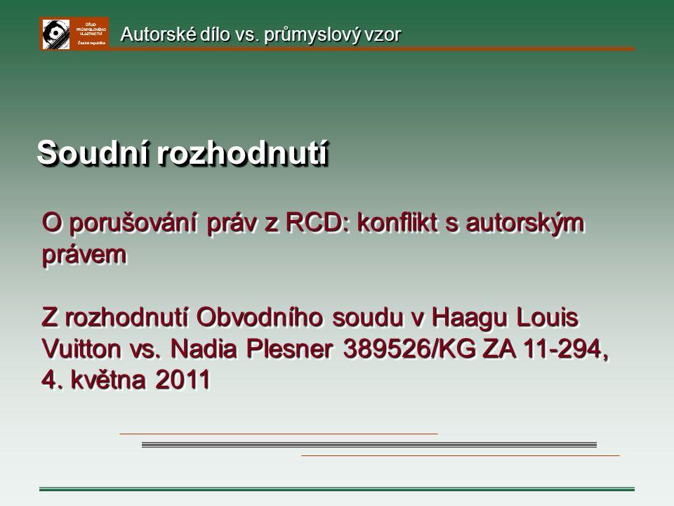 ÚŘAD PRŮMYSLOVÉHO VLASTNICTVÍ Česká republika Soudní rozhodnutí O porušování práv z RCD: konflikt s autorským právem Z rozhodnutí Obvodního soudu v Ha