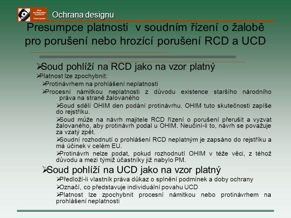 ÚŘAD PRŮMYSLOVÉHO VLASTNICTVÍ Česká republika  Soud pohlíží na RCD jako na vzor platný  Platnost lze zpochybnit:  Protinávrhem na prohlášení neplat
