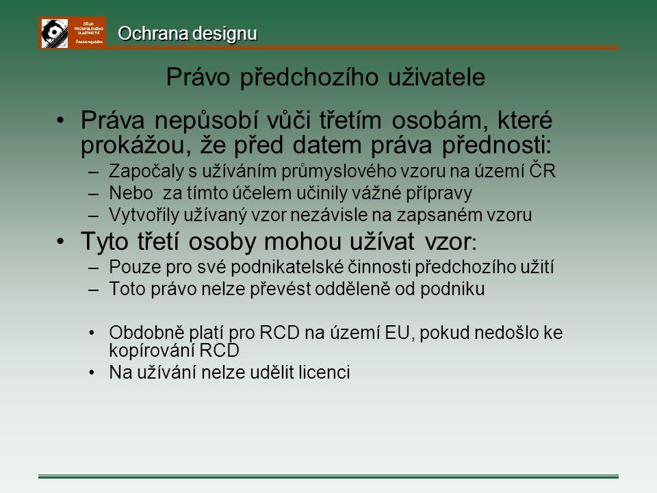 ÚŘAD PRŮMYSLOVÉHO VLASTNICTVÍ Česká republika Právo předchozího uživatele Práva nepůsobí vůči třetím osobám, které prokážou, že před datem práva předn