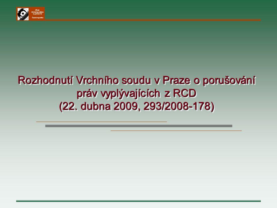 ÚŘAD PRŮMYSLOVÉHO VLASTNICTVÍ Česká republika Rozhodnutí Vrchního soudu v Praze o porušování práv vyplývajících z RCD (22. dubna 2009, 293/2008-178) R