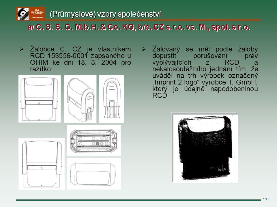 ÚŘAD PRŮMYSLOVÉHO VLASTNICTVÍ Česká republika 135  Žalobce C. CZ je vlastníkem RCD 153556-0001 zapsaného u OHIM ke dni 18. 3. 2004 pro razítko:  Žal