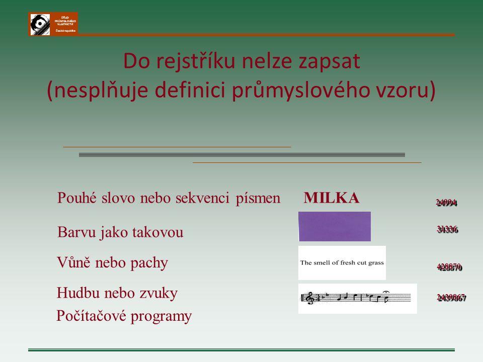 ÚŘAD PRŮMYSLOVÉHO VLASTNICTVÍ Česká republika Do rejstříku nelze zapsat (nesplňuje definici průmyslového vzoru) Pouhé slovo nebo sekvenci písmen249942