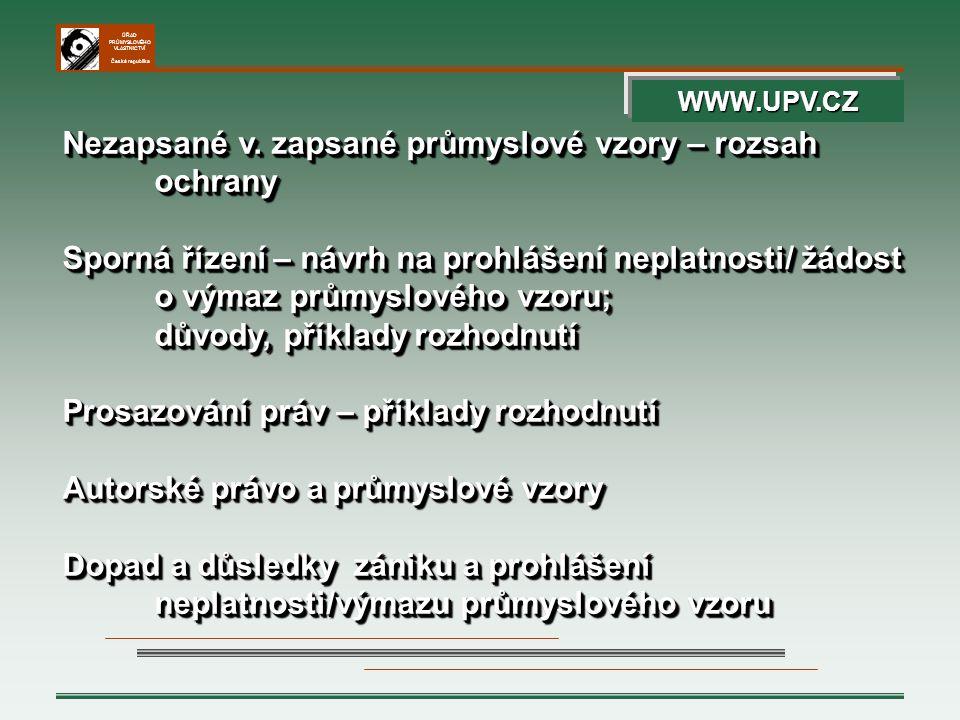 ÚŘAD PRŮMYSLOVÉHO VLASTNICTVÍ Česká republika Zápis průmyslového vzoru – právní domněnka platnosti, dokud nevstoupí v platost soudní nebo správní rozhodnutí o opaku.