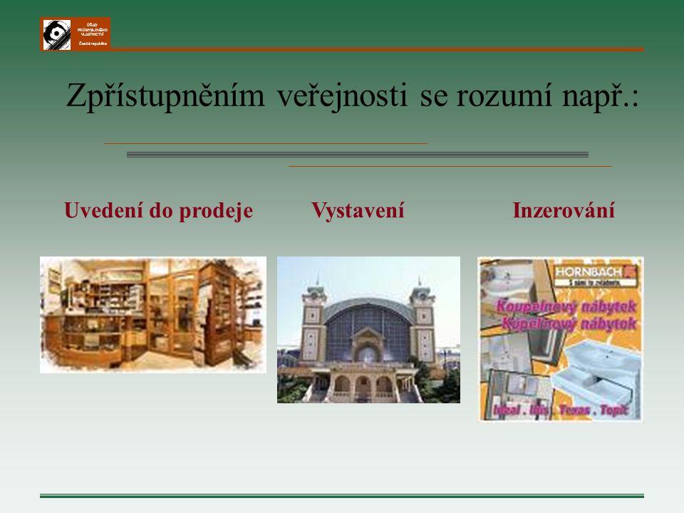 ÚŘAD PRŮMYSLOVÉHO VLASTNICTVÍ Česká republika Zpřístupněním veřejnosti se rozumí např.: Uvedení do prodejeVystaveníInzerování