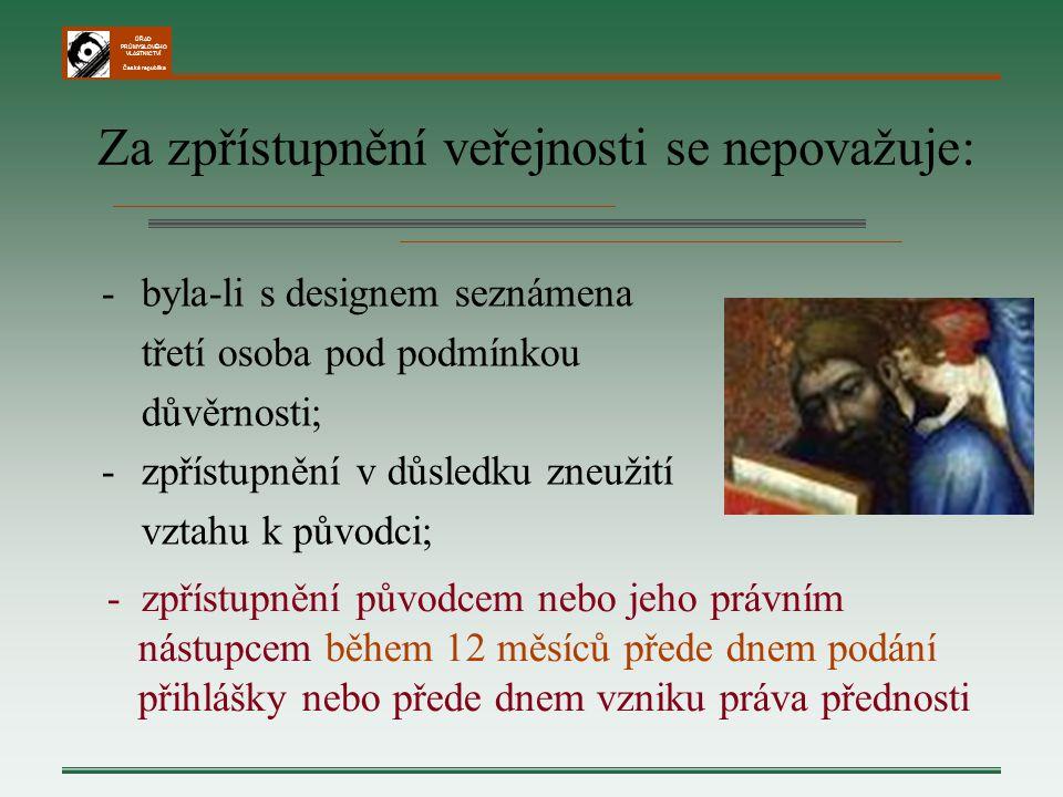 ÚŘAD PRŮMYSLOVÉHO VLASTNICTVÍ Česká republika -byla-li s designem seznámena třetí osoba pod podmínkou důvěrnosti; -zpřístupnění v důsledku zneužití vz