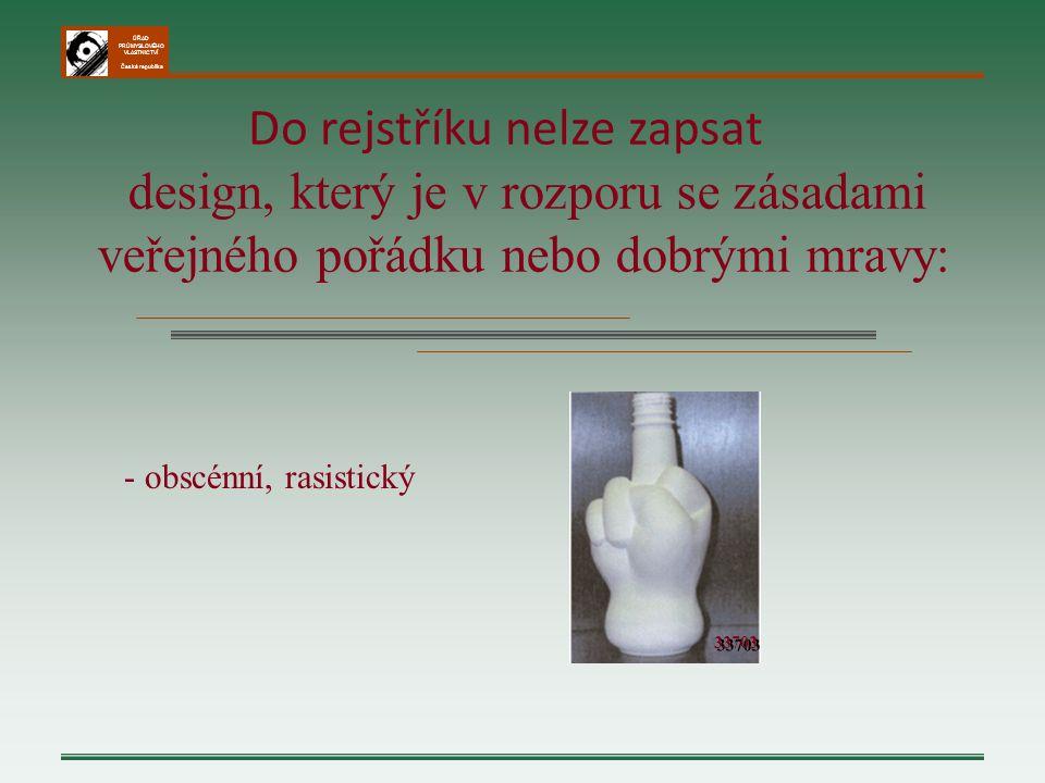 ÚŘAD PRŮMYSLOVÉHO VLASTNICTVÍ Česká republika Do rejstříku nelze zapsat design, který je v rozporu se zásadami veřejného pořádku nebo dobrými mravy: -