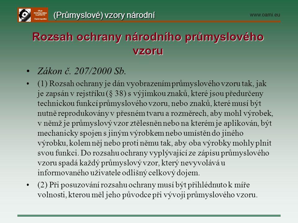 ÚŘAD PRŮMYSLOVÉHO VLASTNICTVÍ Česká republika Zákon č. 207/2000 Sb. (1) Rozsah ochrany je dán vyobrazením průmyslového vzoru tak, jak je zapsán v rejs