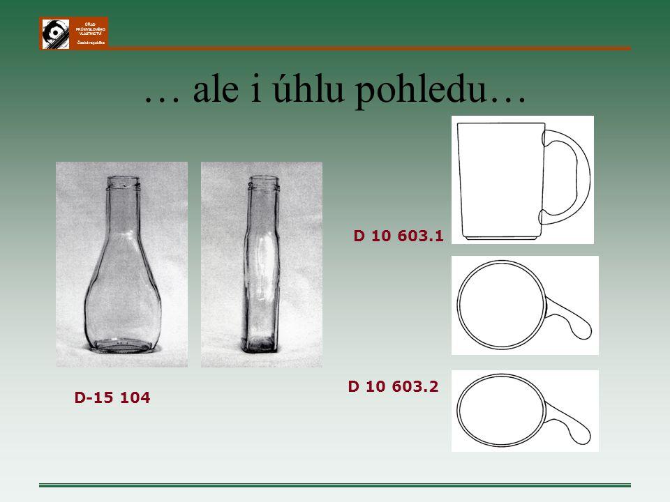 ÚŘAD PRŮMYSLOVÉHO VLASTNICTVÍ Česká republika … ale i úhlu pohledu… D-15 104 D 10 603.2 D 10 603.1