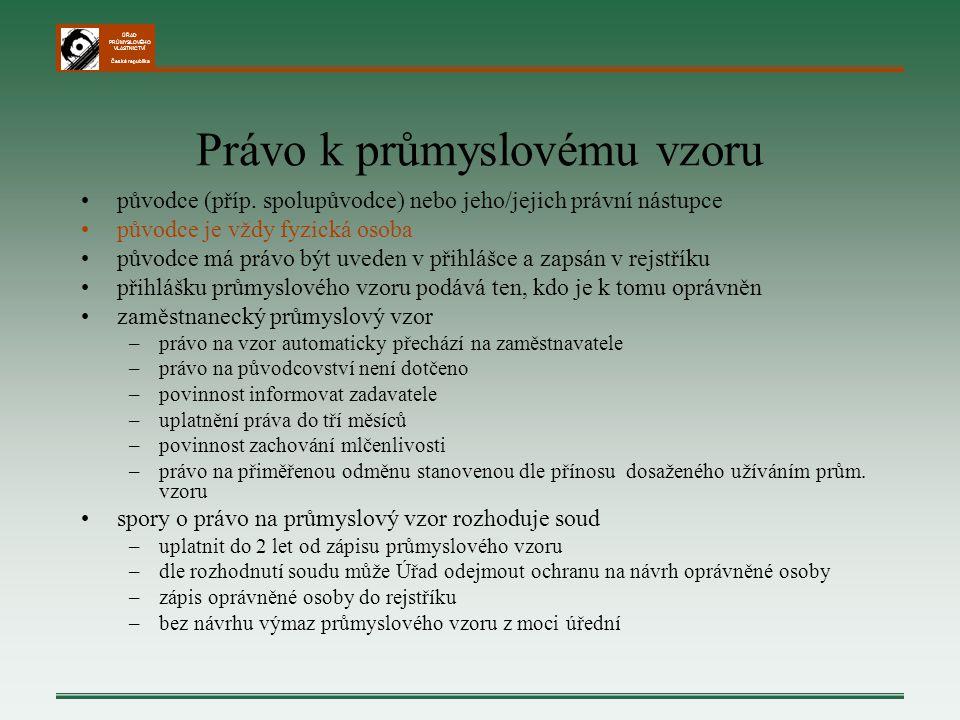 ÚŘAD PRŮMYSLOVÉHO VLASTNICTVÍ Česká republika Právo k průmyslovému vzoru původce (příp. spolupůvodce) nebo jeho/jejich právní nástupce původce je vždy