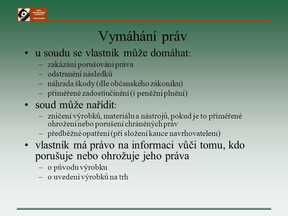 ÚŘAD PRŮMYSLOVÉHO VLASTNICTVÍ Česká republika Vymáhání práv u soudu se vlastník může domáhat : –zakázání porušování práva –odstranění následků –náhrad