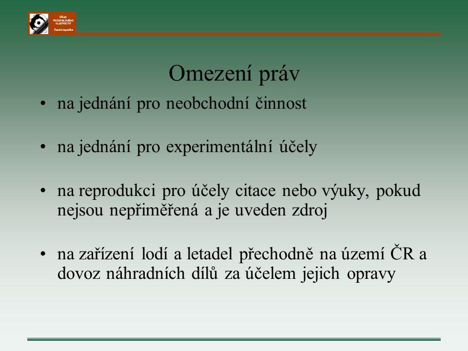 ÚŘAD PRŮMYSLOVÉHO VLASTNICTVÍ Česká republika Omezení práv na jednání pro neobchodní činnost na jednání pro experimentální účely na reprodukci pro úče