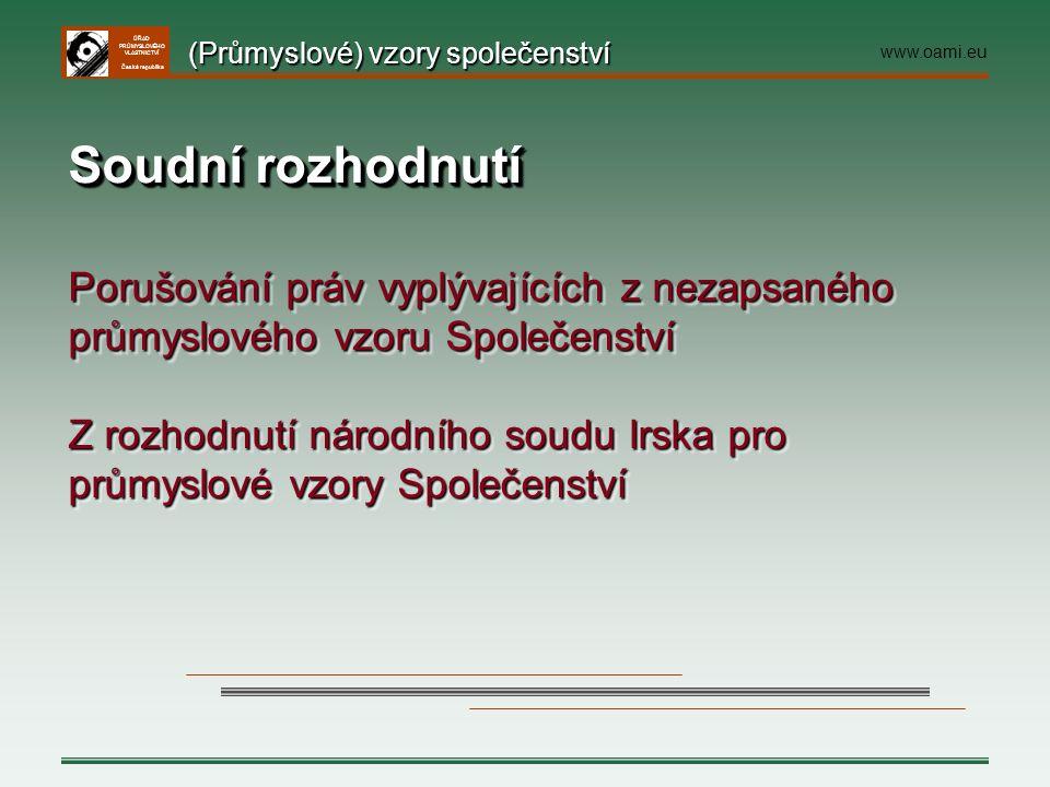 ÚŘAD PRŮMYSLOVÉHO VLASTNICTVÍ Česká republika Soudní rozhodnutí Porušování práv vyplývajících z nezapsaného průmyslového vzoru Společenství Z rozhodnu