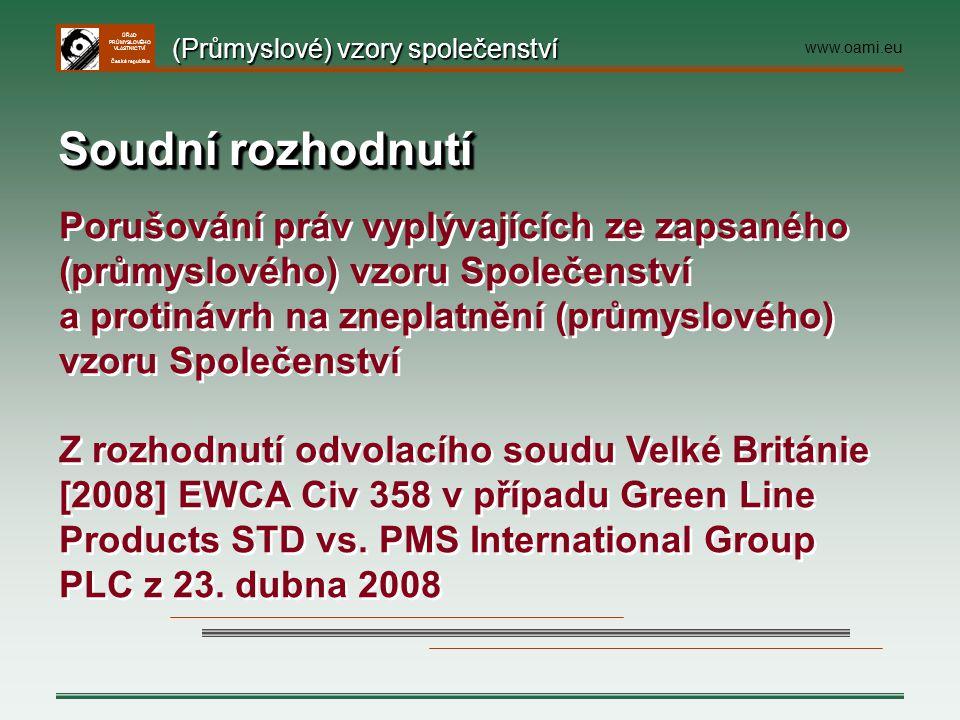 ÚŘAD PRŮMYSLOVÉHO VLASTNICTVÍ Česká republika Soudní rozhodnutí Porušování práv vyplývajících ze zapsaného (průmyslového) vzoru Společenství a protiná
