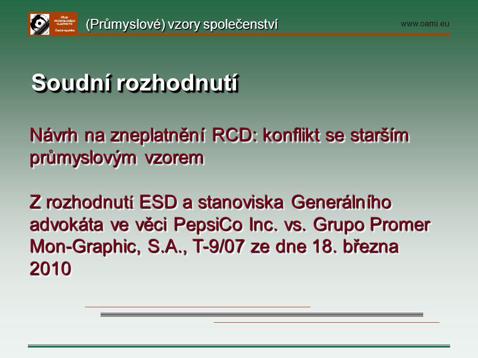 ÚŘAD PRŮMYSLOVÉHO VLASTNICTVÍ Česká republika Soudní rozhodnutí Návrh na zneplatnění RCD: konflikt se starším průmyslovým vzorem Z rozhodnut í ESD a s