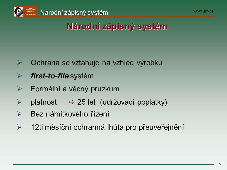 ÚŘAD PRŮMYSLOVÉHO VLASTNICTVÍ Česká republika 9 Národní zápisný systém  Ochrana se vztahuje na vzhled výrobku  first-to-file systém  Formální a věc