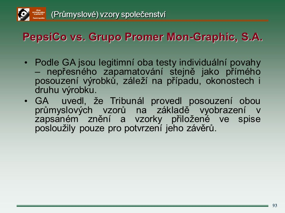 ÚŘAD PRŮMYSLOVÉHO VLASTNICTVÍ Česká republika 93 Podle GA jsou legitimní oba testy individuální povahy – nepřesného zapamatování stejně jako přímého p