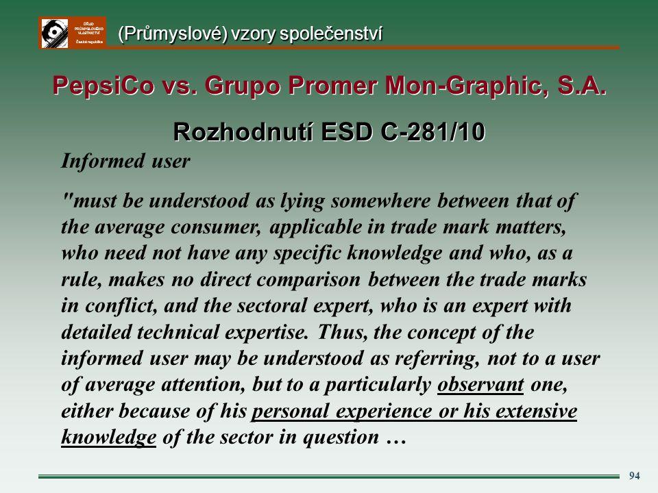 ÚŘAD PRŮMYSLOVÉHO VLASTNICTVÍ Česká republika 94 PepsiCo vs. Grupo Promer Mon-Graphic, S.A. Rozhodnutí ESD C-281/10 PepsiCo vs. Grupo Promer Mon-Graph