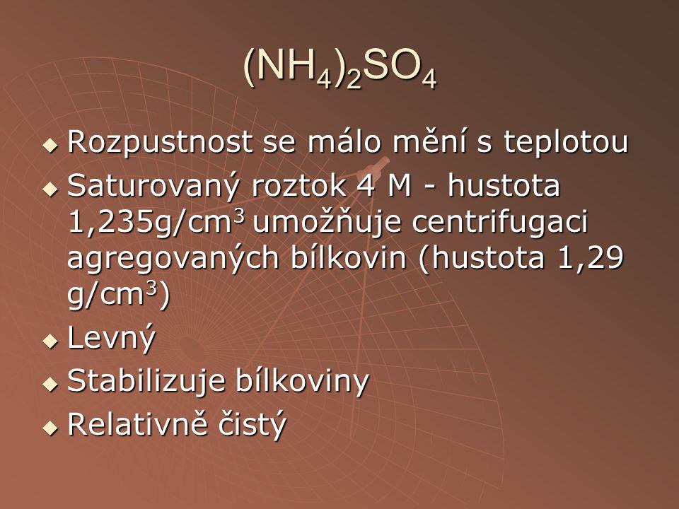 (NH 4 ) 2 SO 4  Rozpustnost se málo mění s teplotou  Saturovaný roztok 4 M - hustota 1,235g/cm 3 umožňuje centrifugaci agregovaných bílkovin (hustot