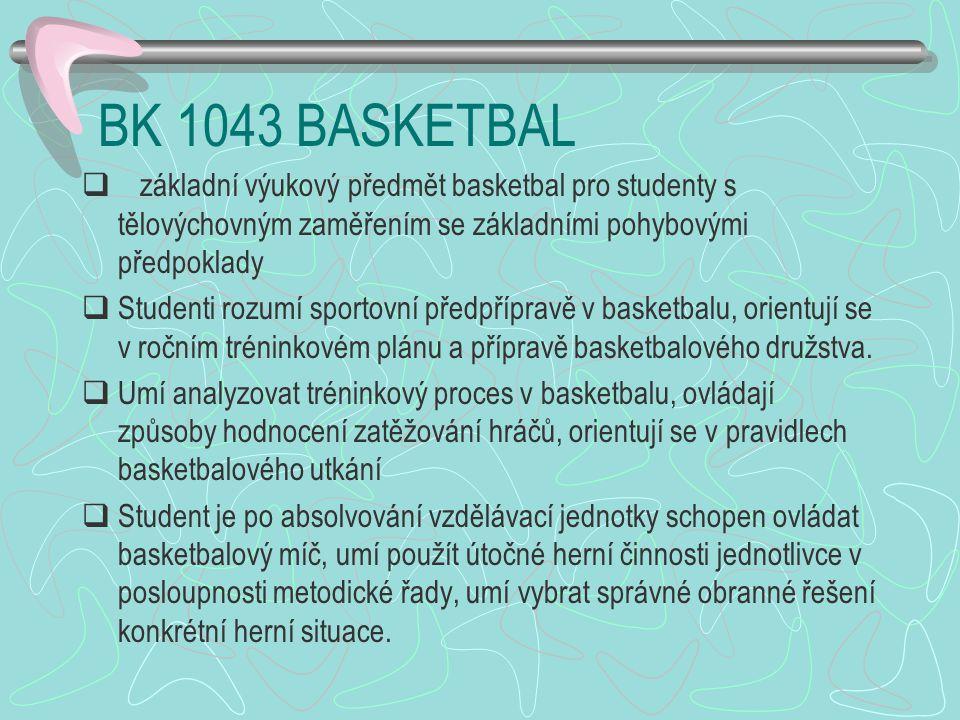 BK 1043 BASKETBAL  základní výukový předmět basketbal pro studenty s tělovýchovným zaměřením se základními pohybovými předpoklady  Studenti rozumí s
