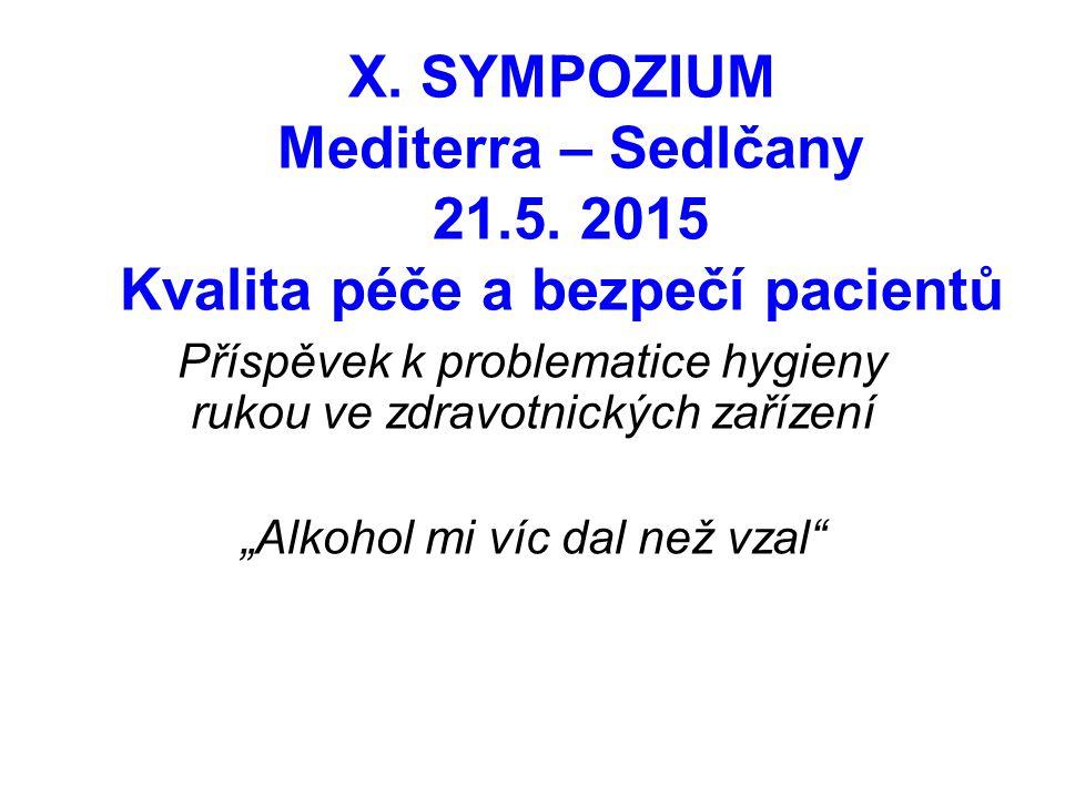 """X. SYMPOZIUM Mediterra – Sedlčany 21.5. 2015 Kvalita péče a bezpečí pacientů Příspěvek k problematice hygieny rukou ve zdravotnických zařízení """"Alkoho"""