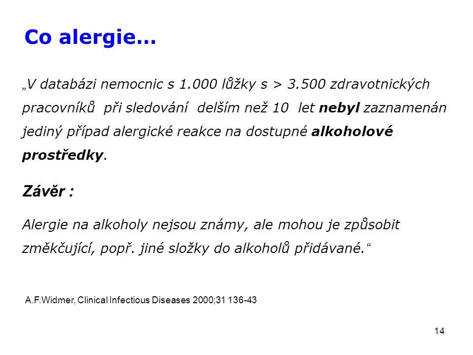 """14 """" V databázi nemocnic s 1.000 lůžky s > 3.500 zdravotnických pracovníků při sledování delším než 10 let nebyl zaznamenán jediný případ alergické reakce na dostupné alkoholové prostředky."""