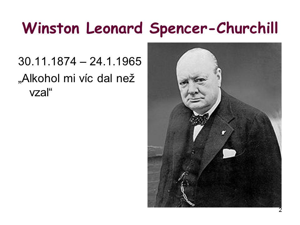 """2 Winston Leonard Spencer-Churchill 30.11.1874 – 24.1.1965 """"Alkohol mi víc dal než vzal"""
