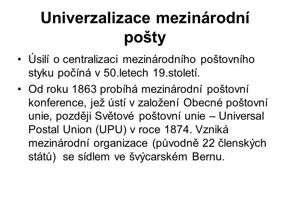 Univerzalizace mezinárodní pošty Úsilí o centralizaci mezinárodního poštovního styku počíná v 50.letech 19.století. Od roku 1863 probíhá mezinárodní p