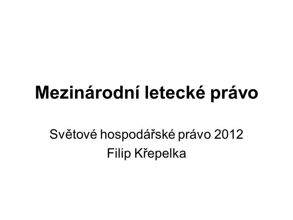 Mezinárodní letecké právo Světové hospodářské právo 2012 Filip Křepelka