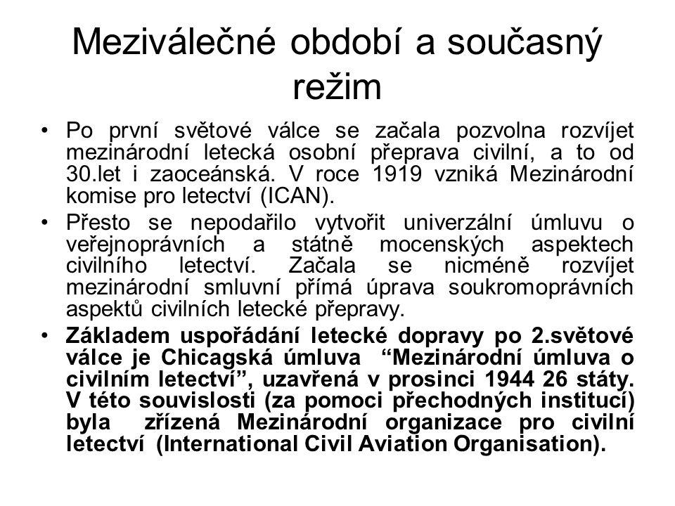 Meziválečné období a současný režim Po první světové válce se začala pozvolna rozvíjet mezinárodní letecká osobní přeprava civilní, a to od 30.let i zaoceánská.
