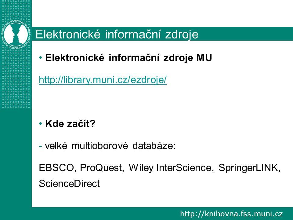http://knihovna.fss.muni.cz Elektronické informační zdroje Elektronické informační zdroje MU http://library.muni.cz/ezdroje/ Kde začít? - velké multio