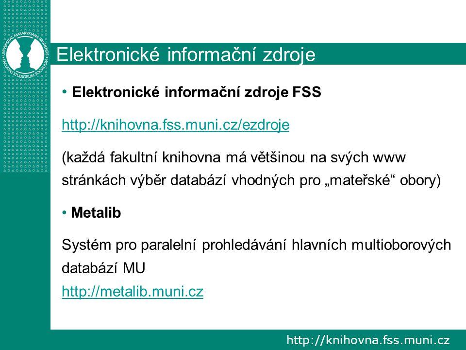 http://knihovna.fss.muni.cz Elektronické informační zdroje Elektronické informační zdroje FSS http://knihovna.fss.muni.cz/ezdroje (každá fakultní knih