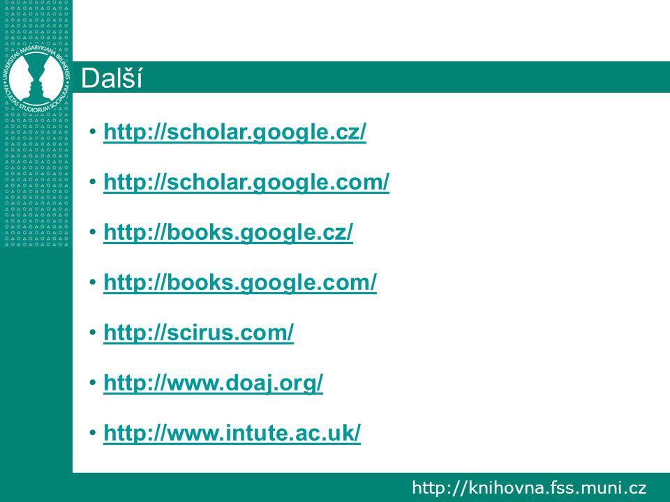 http://knihovna.fss.muni.cz Další http://scholar.google.cz/ http://scholar.google.com/ http://books.google.cz/ http://books.google.com/ http://scirus.