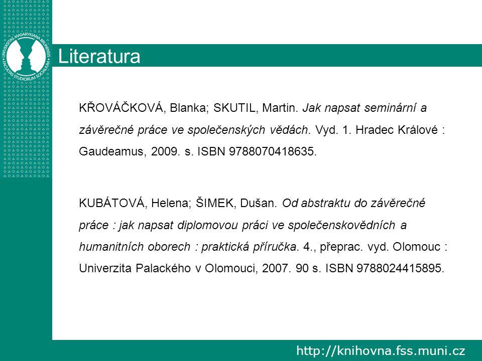 http://knihovna.fss.muni.cz Literatura KŘOVÁČKOVÁ, Blanka; SKUTIL, Martin. Jak napsat seminární a závěrečné práce ve společenských vědách. Vyd. 1. Hra