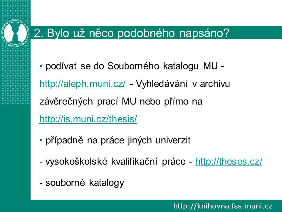 http://knihovna.fss.muni.cz 2. Bylo už něco podobného napsáno? podívat se do Souborného katalogu MU - http://aleph.muni.cz/ - Vyhledávání v archivu zá