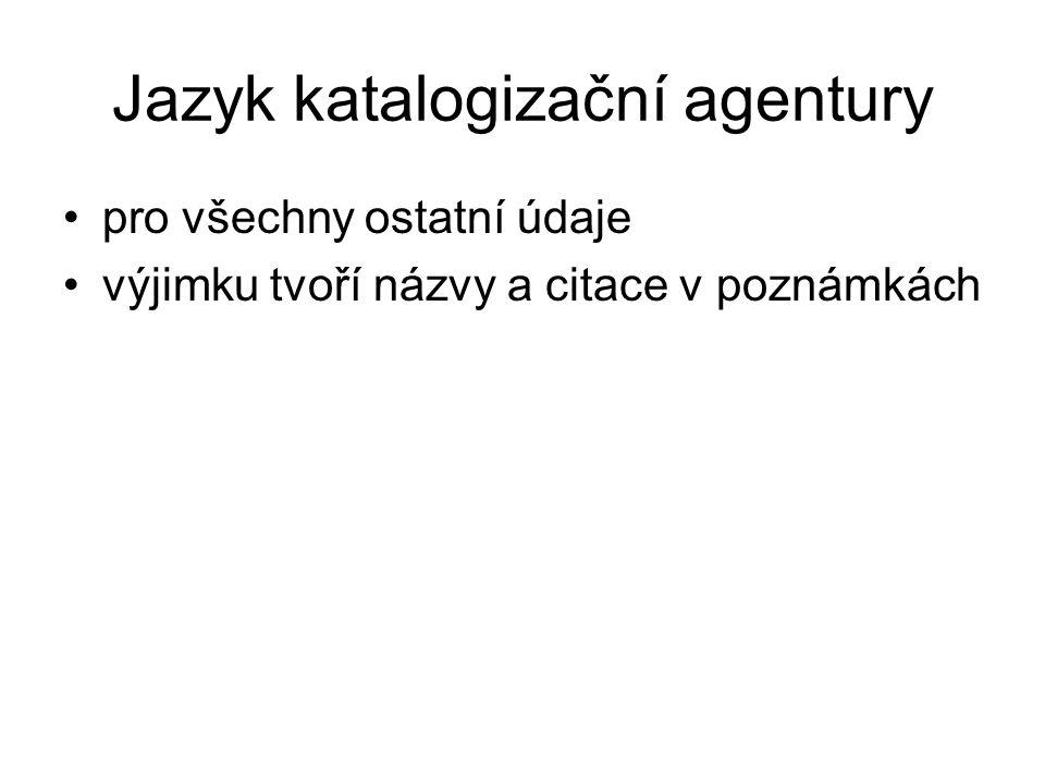Jazyk katalogizační agentury pro všechny ostatní údaje výjimku tvoří názvy a citace v poznámkách