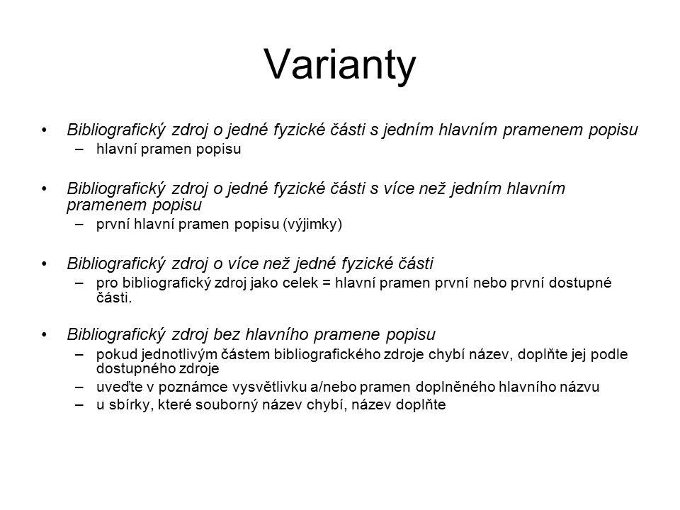 Předepsané prameny popisu stanoveny pro každý druh dokumentu a pro každou oblast popisu dodržujte stanovené pořadí údaje převzaté z jiného než předepsaného pramene popisu = [ ]