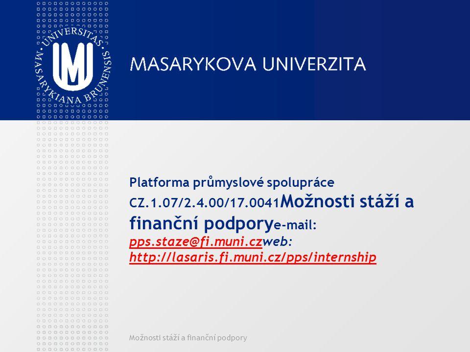 Možnosti stáží a finanční podpory Platforma průmyslové spolupráce CZ.1.07/2.4.00/17.0041 Možnosti stáží a finanční podpory e-mail: pps.staze@fi.muni.czweb: http://lasaris.fi.muni.cz/pps/internship pps.staze@fi.muni.cz http://lasaris.fi.muni.cz/pps/internship