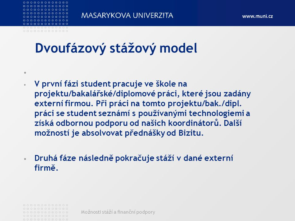 Možnosti stáží a finanční podpory Dvoufázový stážový model V první fázi student pracuje ve škole na projektu/bakalářské/diplomové práci, které jsou za