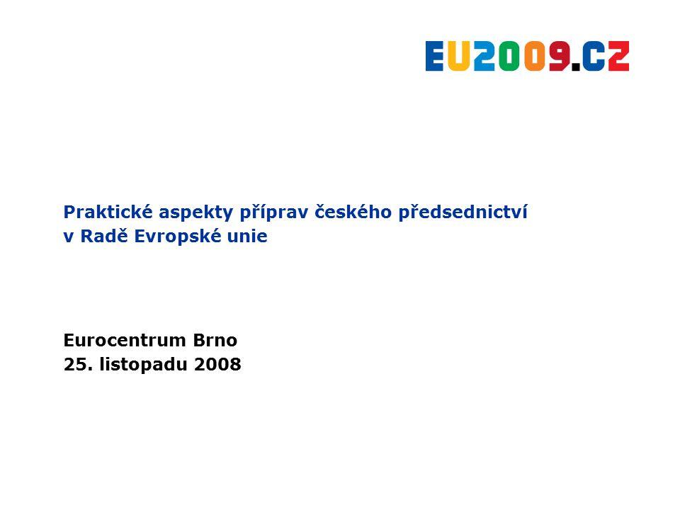 Praktické aspekty příprav českého předsednictví v Radě Evropské unie Eurocentrum Brno 25. listopadu 2008