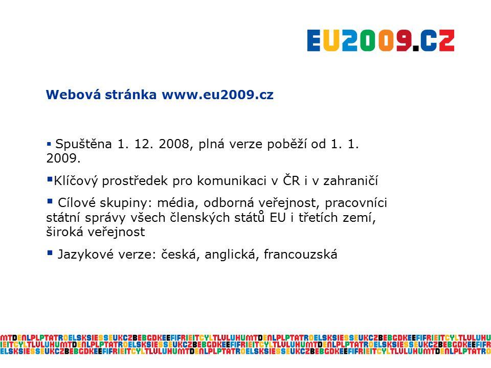 Webová stránka www.eu2009.cz  Spuštěna 1. 12. 2008, plná verze poběží od 1. 1. 2009.  Klíčový prostředek pro komunikaci v ČR i v zahraničí  Cílové