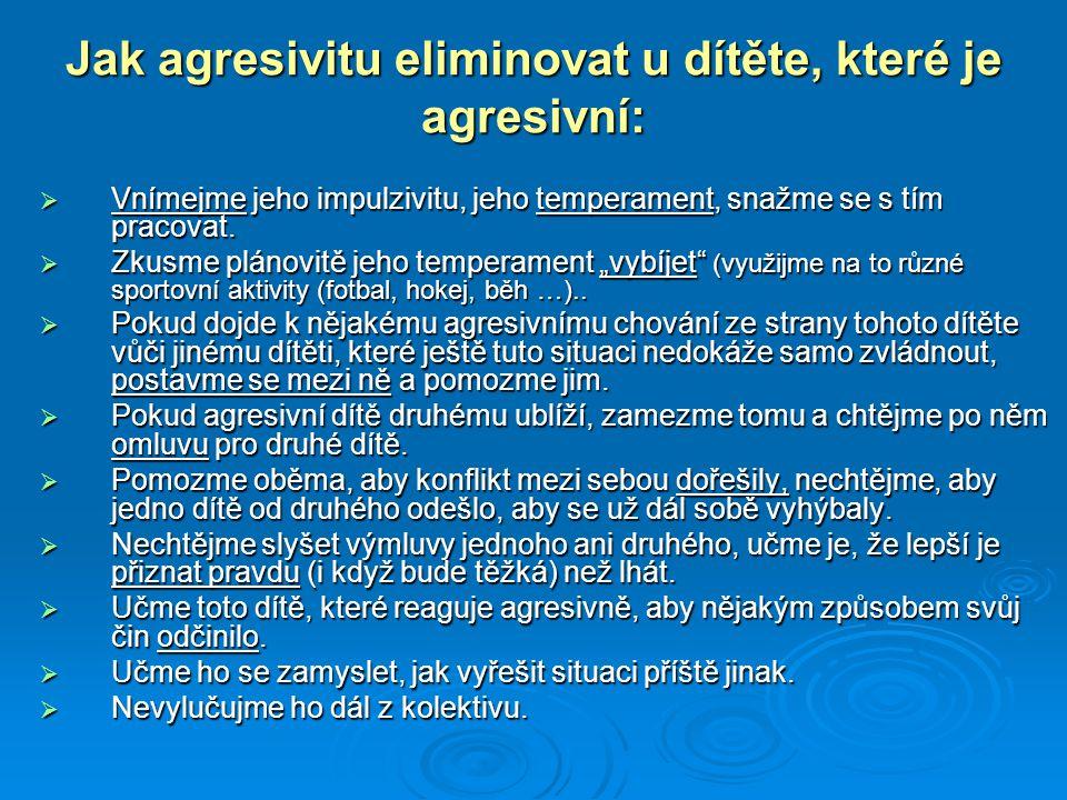 Jak agresivitu eliminovat u dítěte, které je agresivní:  Vnímejme jeho impulzivitu, jeho temperament, snažme se s tím pracovat.
