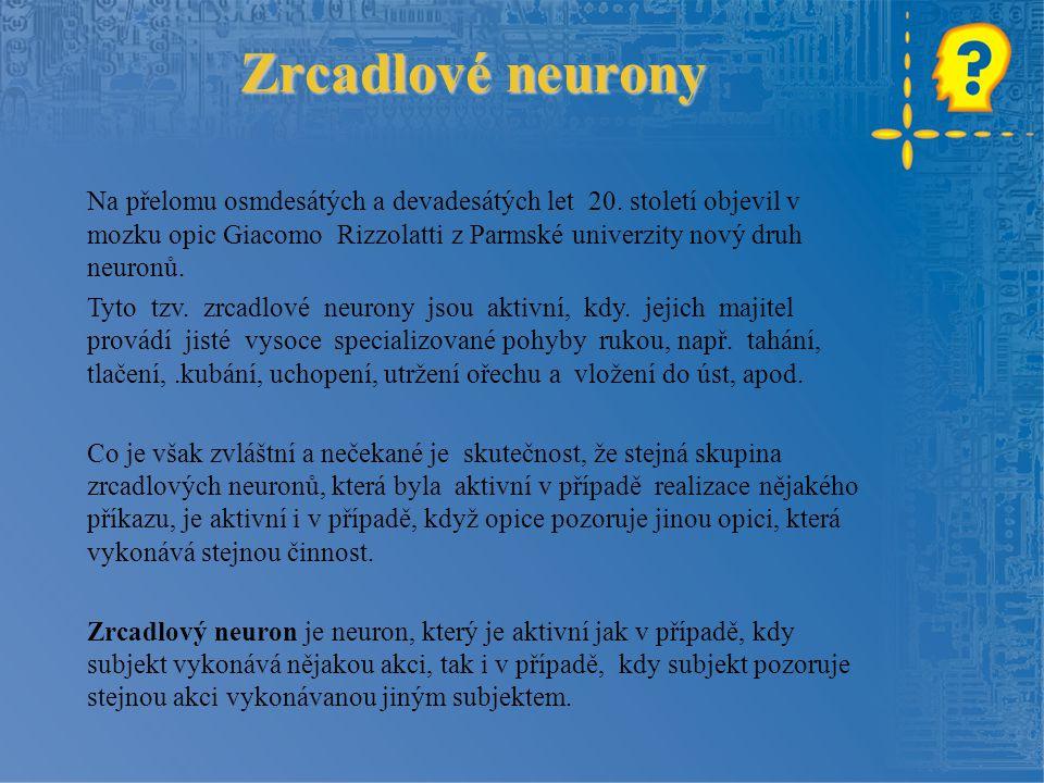 Zrcadlové neurony Na přelomu osmdesátých a devadesátých let 20.
